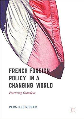 French Foreign Policy in a Changing World: Practising Grandeur