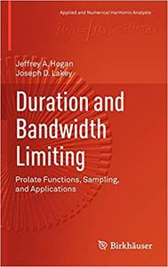 Duration and Bandwidth Limiting: Prolate Functions, Sampling, and Applications