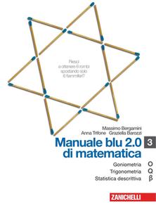 M. Bergamini, A. Trifone, G.Barozzi - Manuale blu 2.0 di matematica. Goniometria, trigonometria, statistica descrittiva. Vol.3