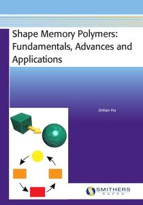 Shape Memory Polymers: Fundamentals, Advances and Applications (Repost)