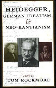 Heidegger, German Idealism and Neo-Kantianism