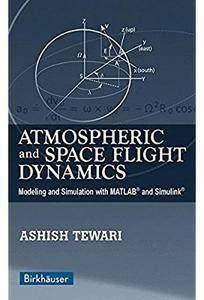 Atmospheric and Space Flight Dynamics: Modeling and Simulation with MATLAB® and Simulink® [Repost]