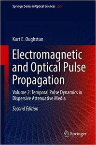 Electromagnetic and Optical Pulse Propagation: Volume 2: Temporal Pulse Dynamics in Dispersive Attenuative Media  Ed 2