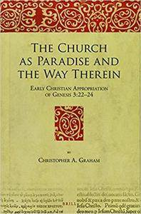 The Church As Paradise and the Way Therein: Early Christian Appropriation of Genesis 3:22–2