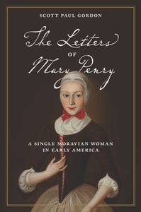 The Letters of Mary Penry : A Single Moravian Woman in Early America