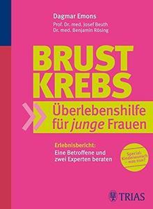 Brustkrebs: Überlebenshilfe Für Junge Frauen: Erlebnisbericht: Eine Betroffene Und Zwei Experten Beraten (Repost)
