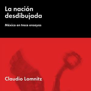 «La nación desdibujada: México en trece ensayos» by Claudio Lomnitz