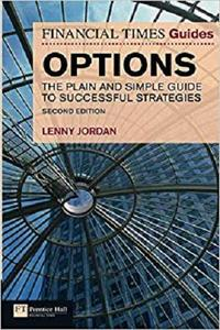 The Financial Times Guide to Options: The Plain and Simple Guide to Successful Strategies (Financial Times Guides)