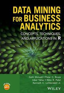 Data Mining for Business Analytics : Concepts, Techniques, and Applications in R
