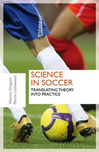 Science in Soccer : Translating Theory Into Practice