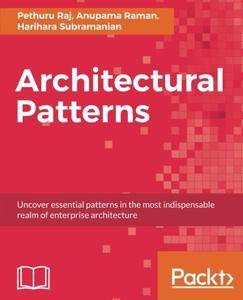 Architectural Patterns: Uncover essential patterns in the most indispensable realm of enterprise architecture
