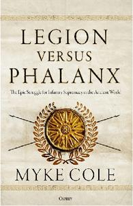 Legion versus Phalanx: The Epic Struggle for Infantry Supremacy in the Ancient World (Osprey General Military)