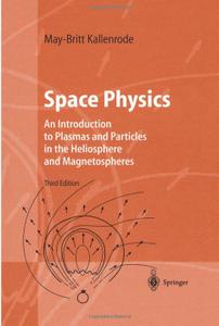 Space Physics: An Introduction to Plasmas and Particles in the Heliosphere and Magnetospheres (3rd edition)
