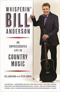 Whisperin' Bill Anderson: An Unprecedented Life in Country Music