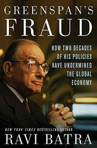 Greenspan's Fraud: How Two Decades of His Policies Have Undermined the Global Economy (Repost)