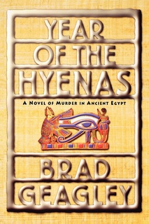 «Year of the Hyenas: A Novel of Murder in Ancient Egypt» by Brad Geagley