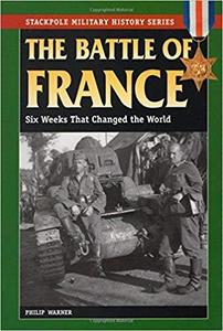 The Battle of France: Six Weeks That Changed the World (Stackpole Military History Series) [Repost]