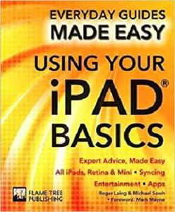 Using Your iPad Basics: Expert Advice, Made Easy (Everyday Guides Made Easy)