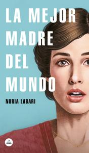 Nuria Labari - La mejor madre del mundo
