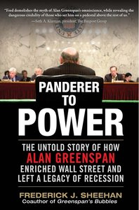 Panderer to Power: The Untold Story of How Alan Greenspan Enriched Wall Street and Left a Legacy of Recession (repost)