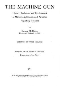 The Machine Gun. History, Evolution, and Development of Manual, Automatic, and Airborne Repeating Weapons Volume I