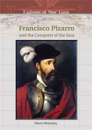 Francisco Pizarro And The Conquest Of The Inca (Explorers of New Lands) (Repost)
