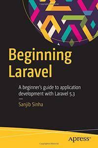 Beginning Laravel: A beginner's guide to application development with Laravel 5.3 [Repost]