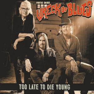 Pontus Snibb's Wreck Of Blues - Too Late To Die Young (2018)
