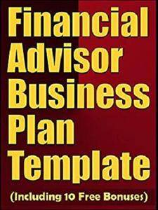 Financial Advisor Business Plan Template (Including 10 Free Bonuses) [Kindle Edition]