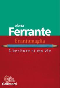 Elena Ferrante - Frantumaglia. L'écriture et ma vie (2019)