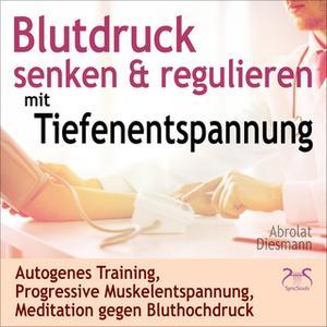 «Blutdruck Senken & Regulieren mit Tiefenentspannung: Autogenes Training, Progressive Muskelentspannung, Meditation gege