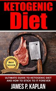 Ketogenic Diet: Ultimate Guide to Ketogenic Diet And How To Stick To It Forever (Repost)