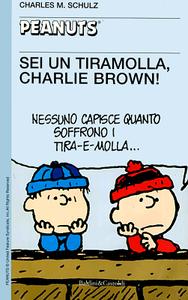 Tascabili Peanuts 41 – Sei un tiramolla, Charlie Brown! (Baldini Castoldi 2001-11)