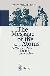 The Message of the Atoms: Essays on Wolfgang Pauli and the Unspeakable