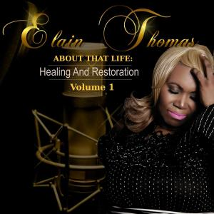 Elain Thomas - About That Life: Healing and Restoration, Volume 1 (2019)