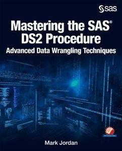 Mastering the SAS DS2 Procedure : Advanced Data Wrangling Techniques