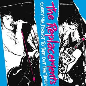 The Replacements - Sorry Ma, I Forgot To Take Out The Trash [Expanded Edition] (1981/2008)