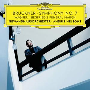 Andris Nelsons, Gewandhausorchester - Bruckner: Symphony No.7; Wagner: Siegfried's Funeral March (2018)