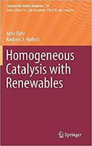 Homogeneous Catalysis with Renewables (Catalysis by Metal Complexes) [Repost]