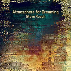 Steve Roach - Atmosphere For Dreaming (2018)