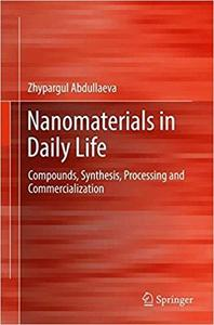 Nanomaterials in Daily Life: Compounds, Synthesis, Processing and Commercialization [Repost]