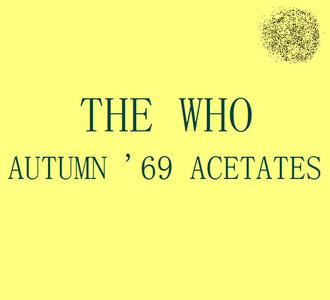 The Who - Autumn '69 Acetates (2007) {Trademark Of Quality} **[RE-UP]**