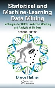 Statistical and Machine-Learning Data Mining: Techniques for Better Predictive Modeling and Analysis of Big Data, Second Editio