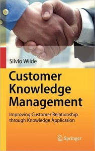 Customer Knowledge Management: Improving Customer Relationship through Knowledge Application (repost)