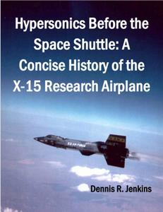 "Dennis R. Jenkins, ""Hypersonics Before the Space Shuttle: A Concise History of the X-15 Research Airplane"""