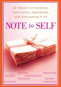 «Note to Self: 30 Women on Hardship, Humiliation, Heartbreak, and Overcoming It All» by Andrea Buchanan