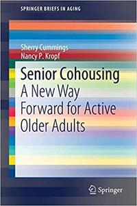 Senior Cohousing: A New Way Forward for Active Older Adults