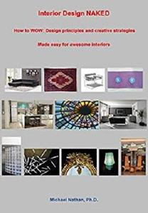 Interior Design NAKED: How to WOW: Design principles and creative strategies made easy for awesome interiors