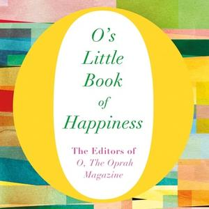 «O's Little Book of Happiness» by The Editors of O, the Oprah Magazine