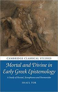 Mortal and Divine in Early Greek Epistemology: A Study of Hesiod, Xenophanes and Parmenides